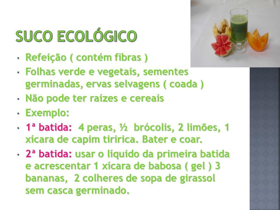 Refeição ( contém fibras ) Refeição ( contém fibras ) Folhas verde e vegetais, sementes germinadas, ervas selvagens ( coada ) Folhas verde e vegetais,