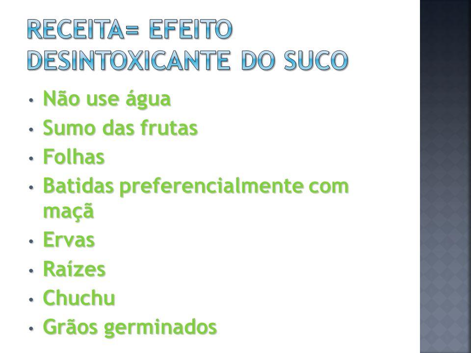 Não use água Não use água Sumo das frutas Sumo das frutas Folhas Folhas Batidas preferencialmente com maçã Batidas preferencialmente com maçã Ervas Er