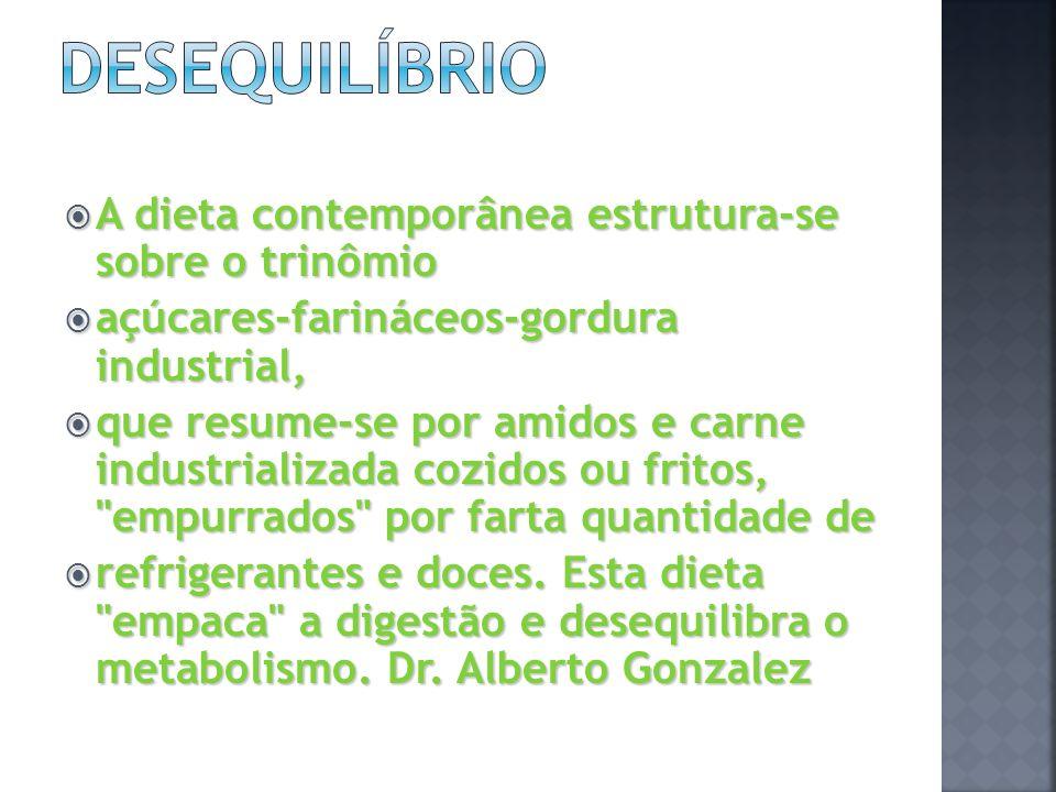 A dieta contemporânea estrutura-se sobre o trinômio A dieta contemporânea estrutura-se sobre o trinômio açúcares-farináceos-gordura industrial, açúcar
