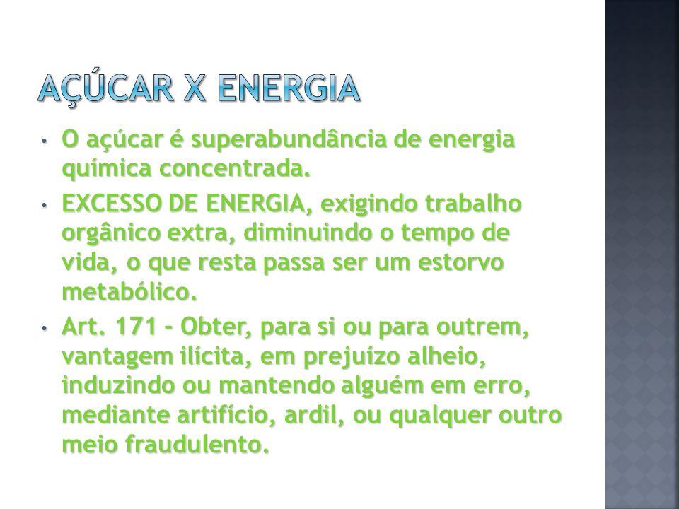 O açúcar é superabundância de energia química concentrada. O açúcar é superabundância de energia química concentrada. EXCESSO DE ENERGIA, exigindo tra