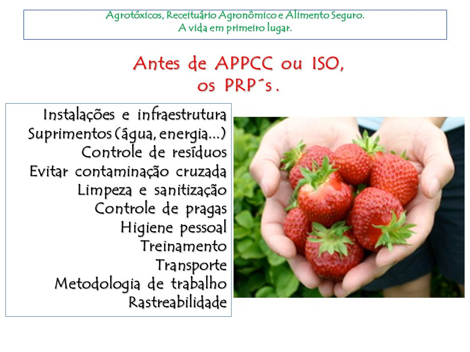 Agrotóxicos, Receituário Agronômico e Alimento Seguro. A vida em primeiro lugar. Antes de APPCC ou ISO, os PRP´s. Instalações e infraestrutura Suprime