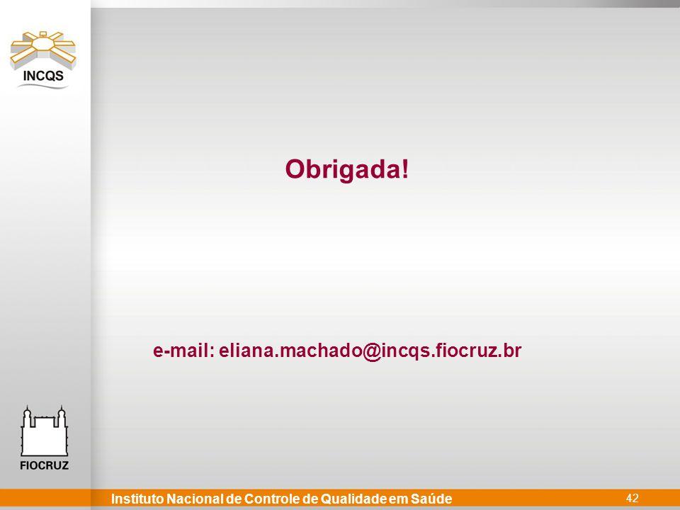 Instituto Nacional de Controle de Qualidade em Saúde 42 Obrigada! e-mail: eliana.machado@incqs.fiocruz.br