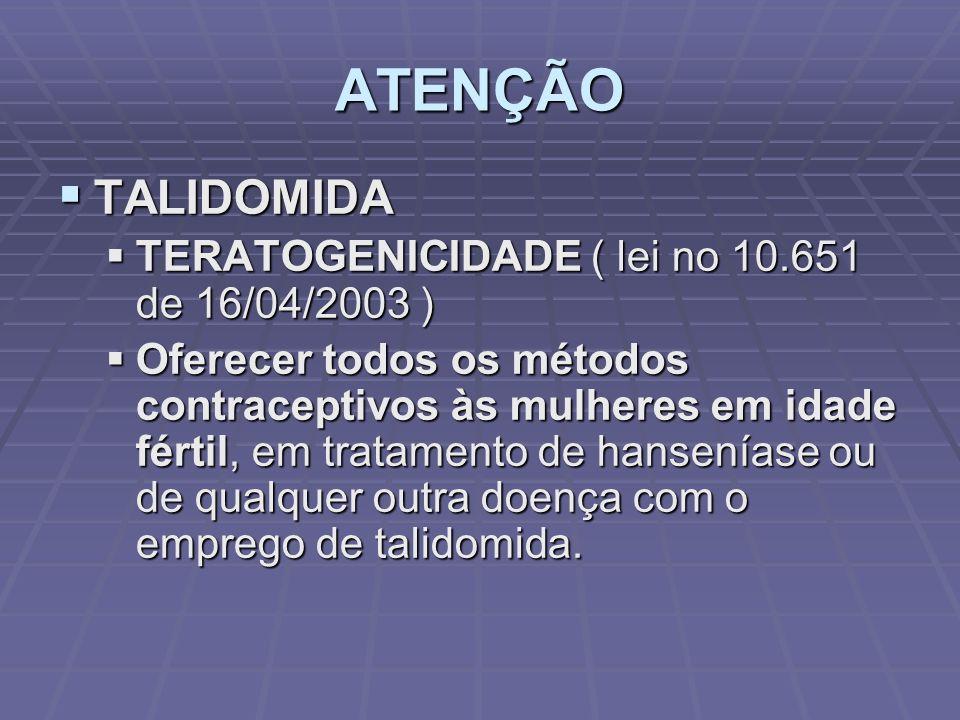 ATENÇÃO TALIDOMIDA TALIDOMIDA TERATOGENICIDADE ( lei no 10.651 de 16/04/2003 ) TERATOGENICIDADE ( lei no 10.651 de 16/04/2003 ) Oferecer todos os méto