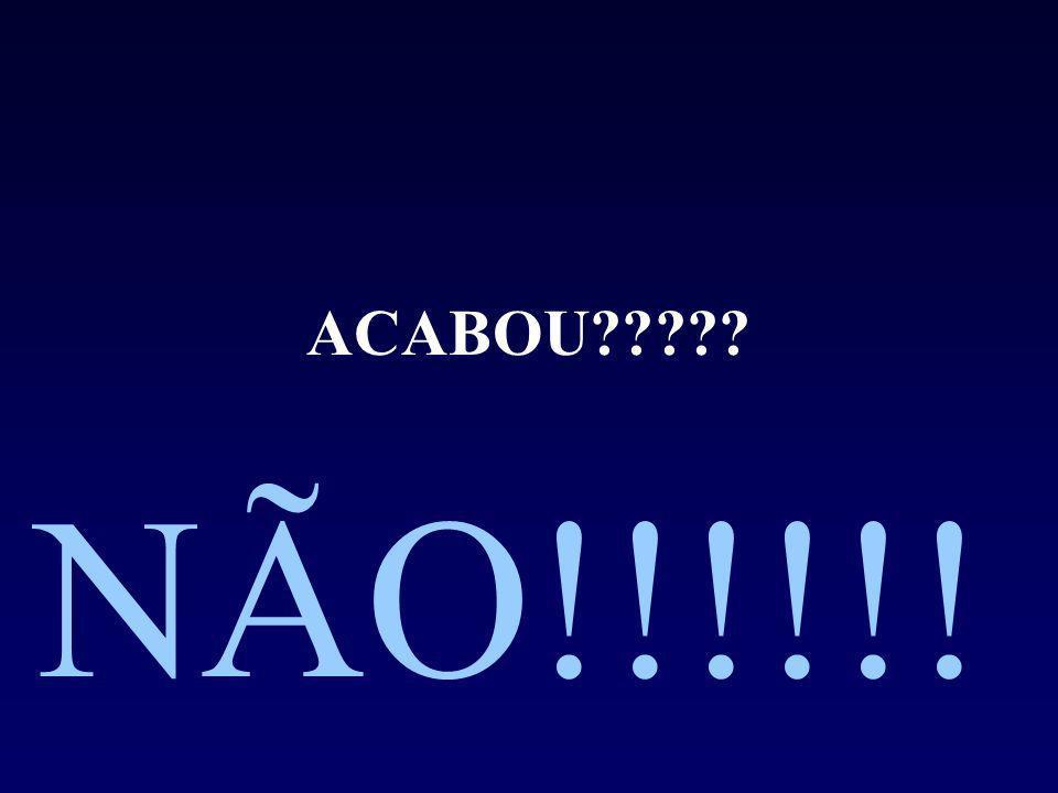 ACABOU????? NÃO!!!!!!