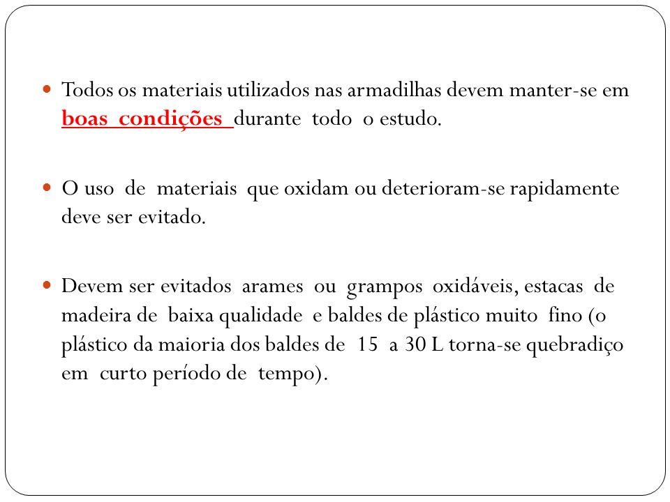 Todos os materiais utilizados nas armadilhas devem manter-se em boas condições durante todo o estudo. O uso de materiais que oxidam ou deterioram-se r