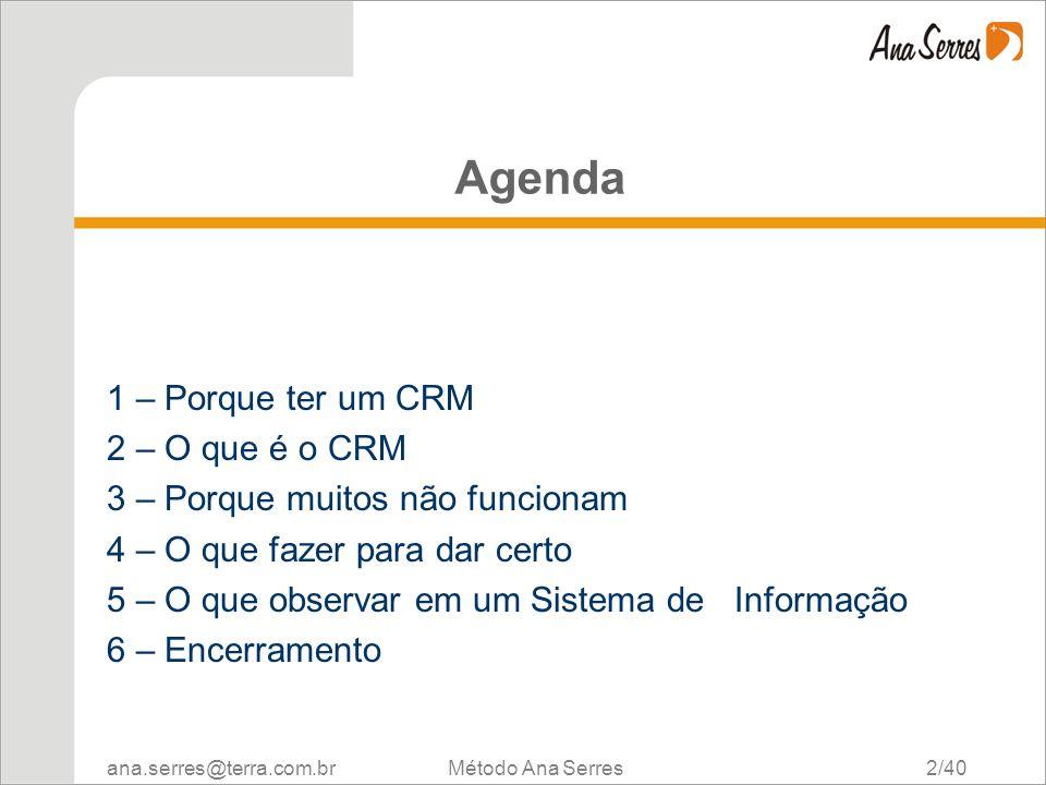 ana.serres@terra.com.br Método Ana Serres 2/40 Agenda 1 – Porque ter um CRM 2 – O que é o CRM 3 – Porque muitos não funcionam 4 – O que fazer para dar
