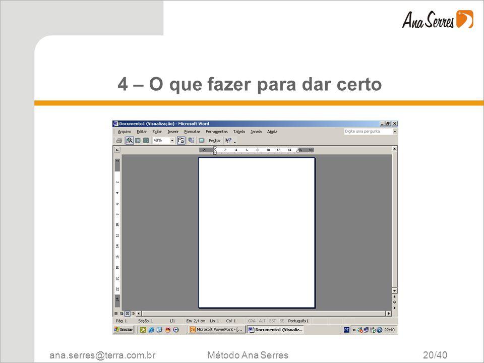 ana.serres@terra.com.br Método Ana Serres 20/40 4 – O que fazer para dar certo