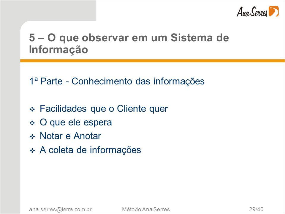 ana.serres@terra.com.br Método Ana Serres 29/40 5 – O que observar em um Sistema de Informação 1ª Parte - Conhecimento das informações Facilidades que
