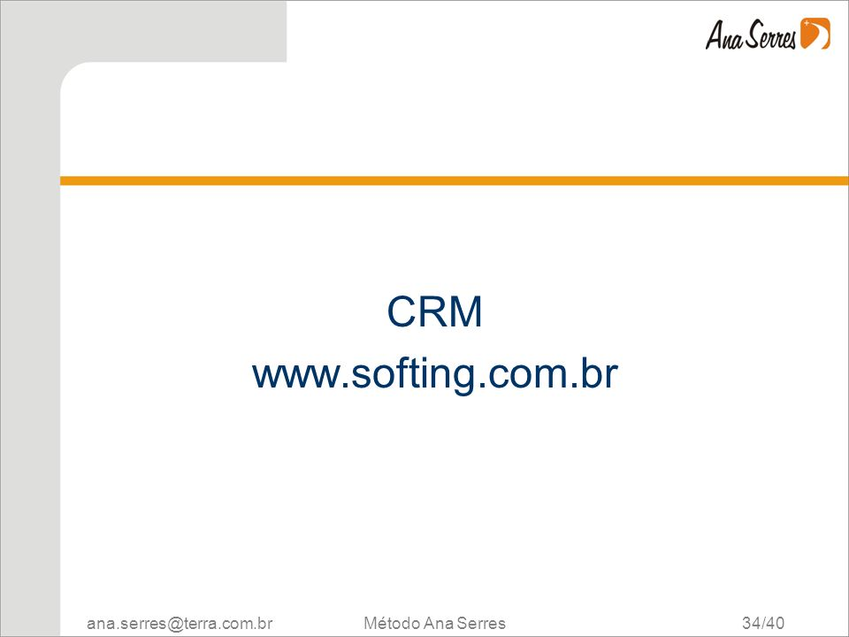 ana.serres@terra.com.br Método Ana Serres 34/40 CRM www.softing.com.br