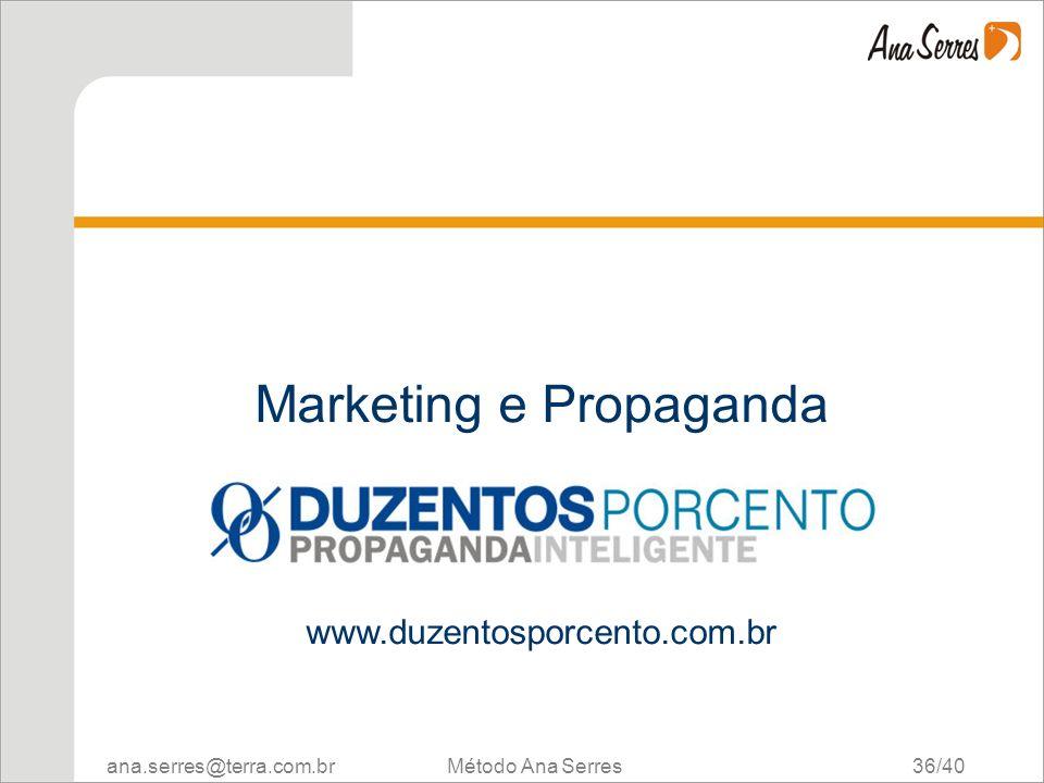 ana.serres@terra.com.br Método Ana Serres 36/40 Marketing e Propaganda www.duzentosporcento.com.br