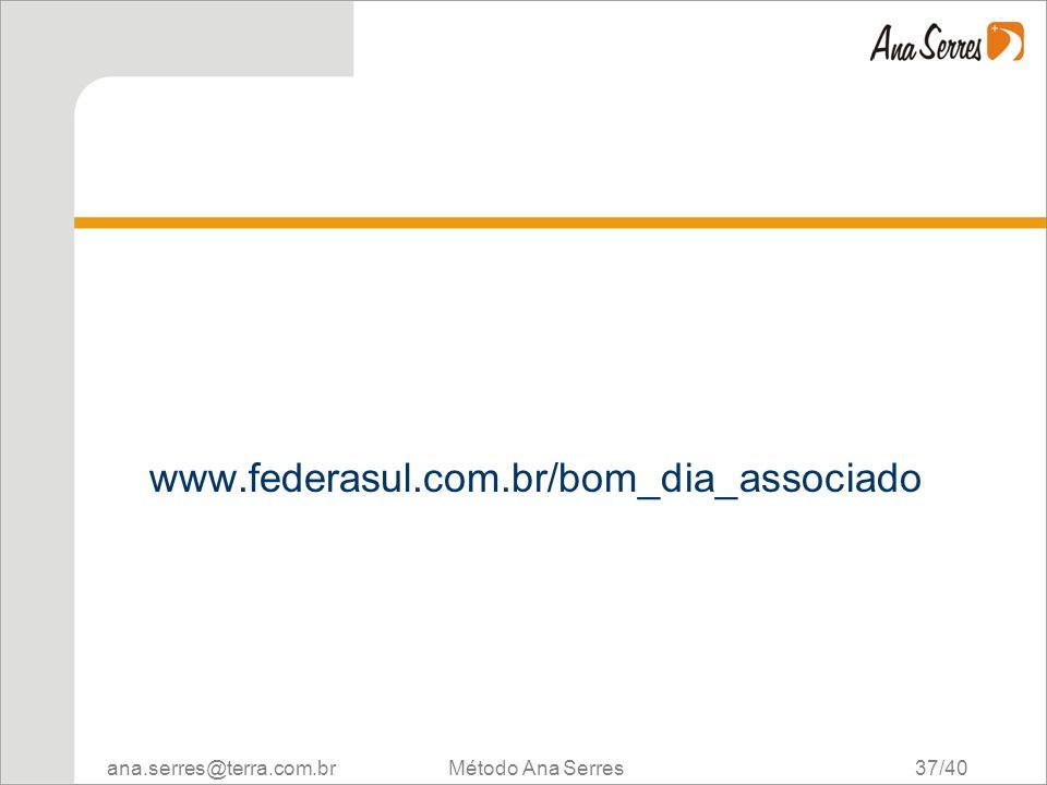 ana.serres@terra.com.br Método Ana Serres 37/40 www.federasul.com.br/bom_dia_associado