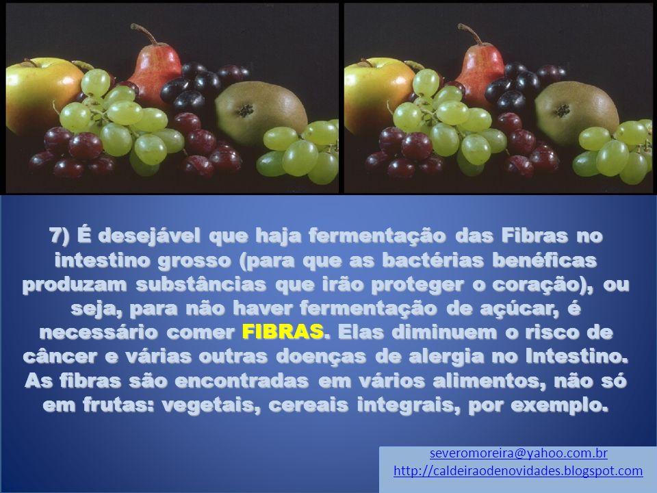 7) É desejável que haja fermentação das Fibras no intestino grosso (para que as bactérias benéficas produzam substâncias que irão proteger o coração), ou seja, para não haver fermentação de açúcar, é necessário comer FIBRAS.