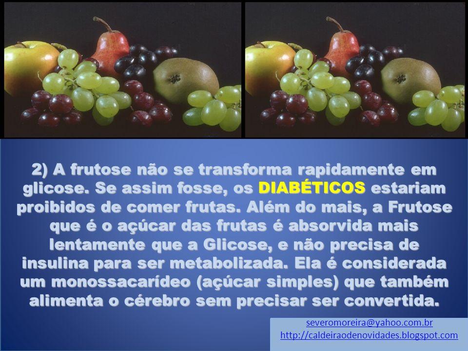 2) A frutose não se transforma rapidamente em glicose.