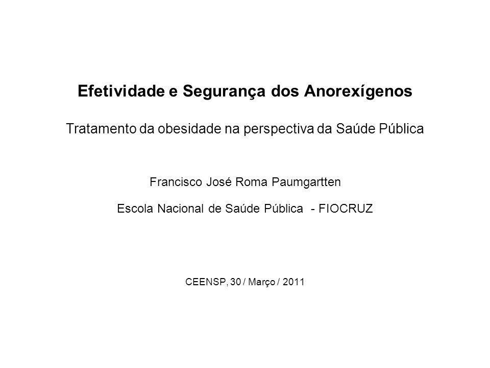 Efetividade e Segurança dos Anorexígenos Tratamento da obesidade na perspectiva da Saúde Pública Francisco José Roma Paumgartten Escola Nacional de Sa