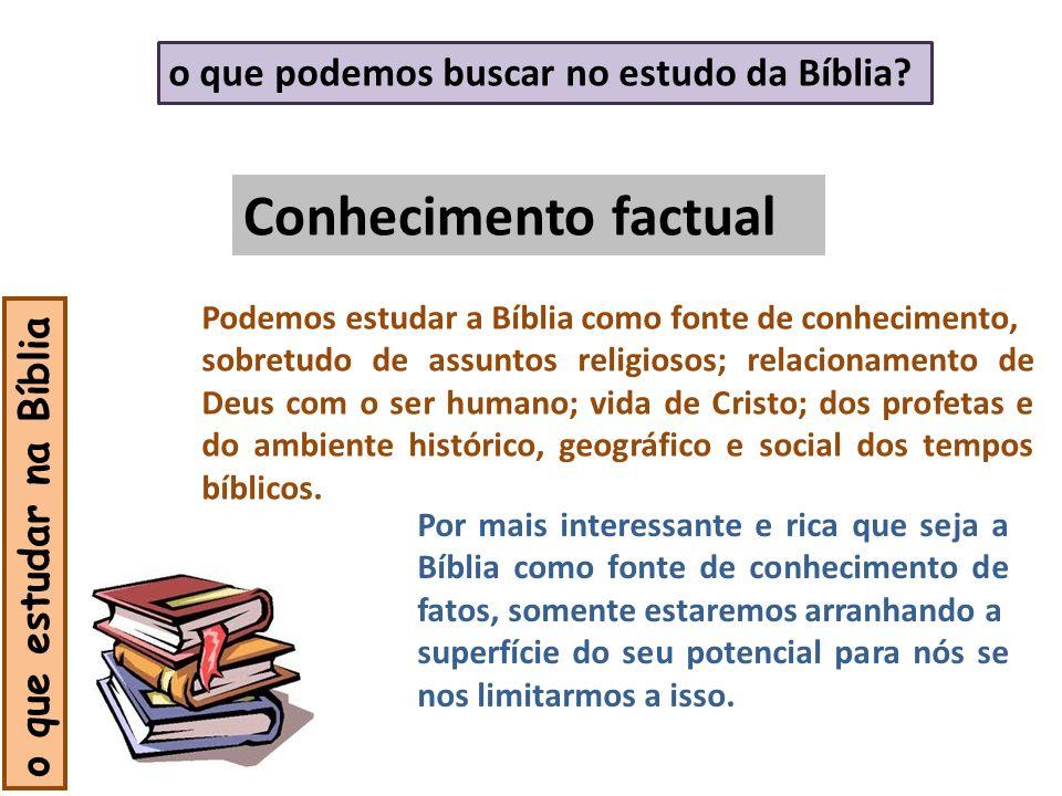 Conhecimento factual o que estudar na Bíblia o que podemos buscar no estudo da Bíblia? Podemos estudar a Bíblia como fonte de conhecimento, sobretudo