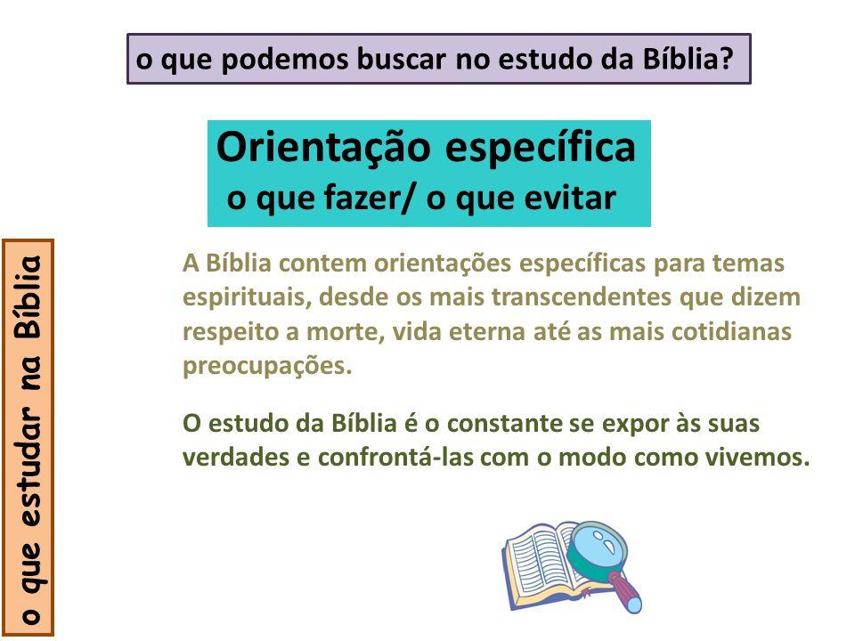 Orientação específica o que fazer/ o que evitar o que estudar na Bíblia A Bíblia contem orientações específicas para temas espirituais, desde os mais