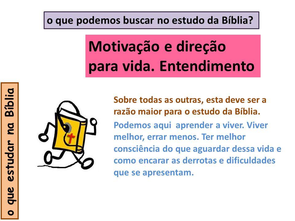 Motivação e direção para vida. Entendimento o que estudar na Bíblia Sobre todas as outras, esta deve ser a razão maior para o estudo da Bíblia. o que