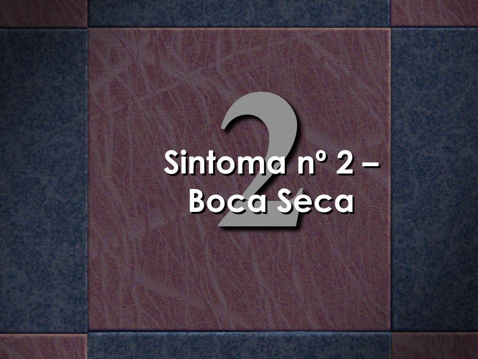 22 Sintoma nº 2 – Boca Seca