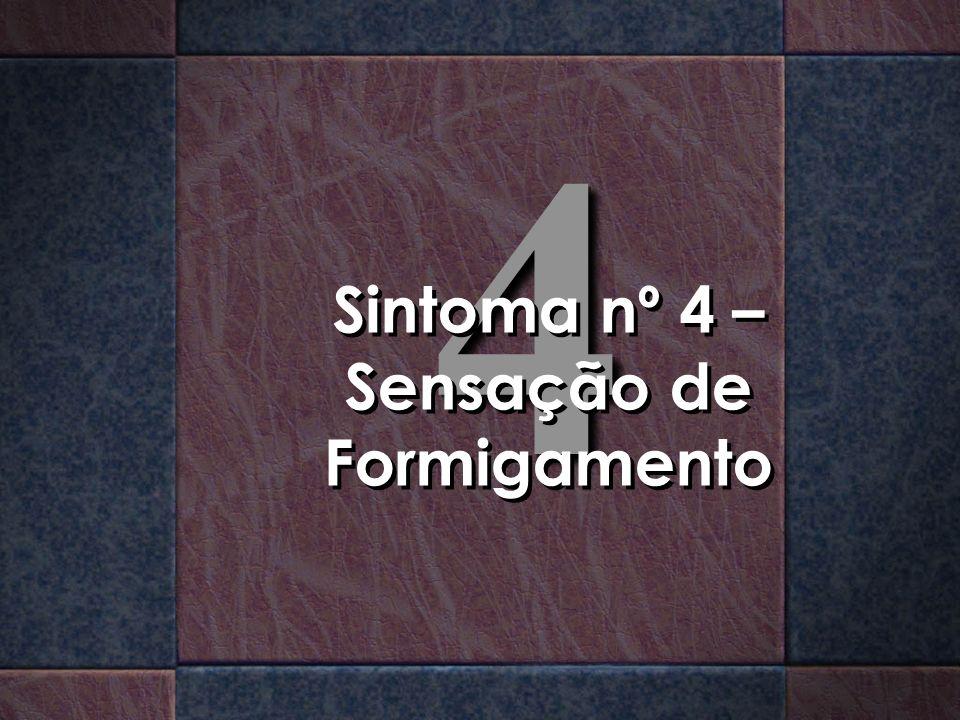 44 Sintoma nº 4 – Sensação de Formigamento