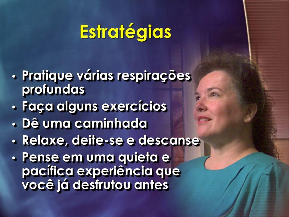 Estratégias Pratique várias respirações profundas Pratique várias respirações profundas Faça alguns exercícios Faça alguns exercícios Dê uma caminhada