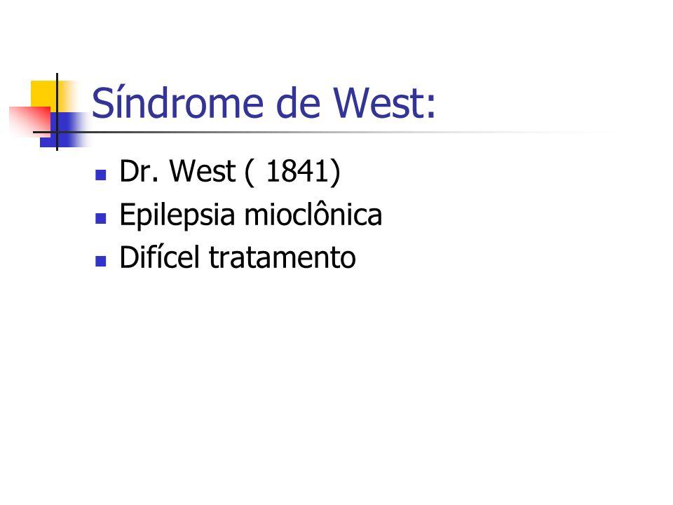 Dr. West ( 1841) Epilepsia mioclônica Difícel tratamento Síndrome de West:
