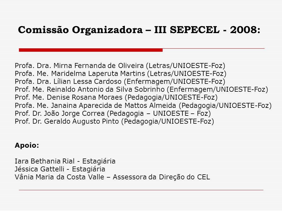 Comissão Organizadora – IV SEPECEL - 2009: Profa.Dra.