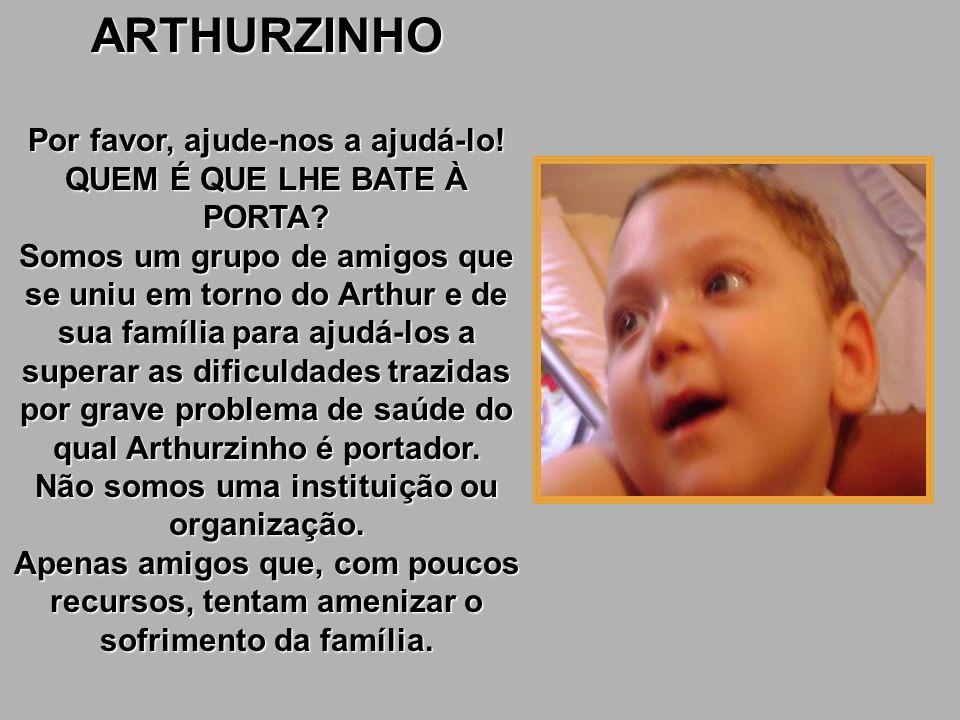 ARTHURZINHO Por favor, ajude-nos a ajudá-lo.QUEM É QUE LHE BATE À PORTA.