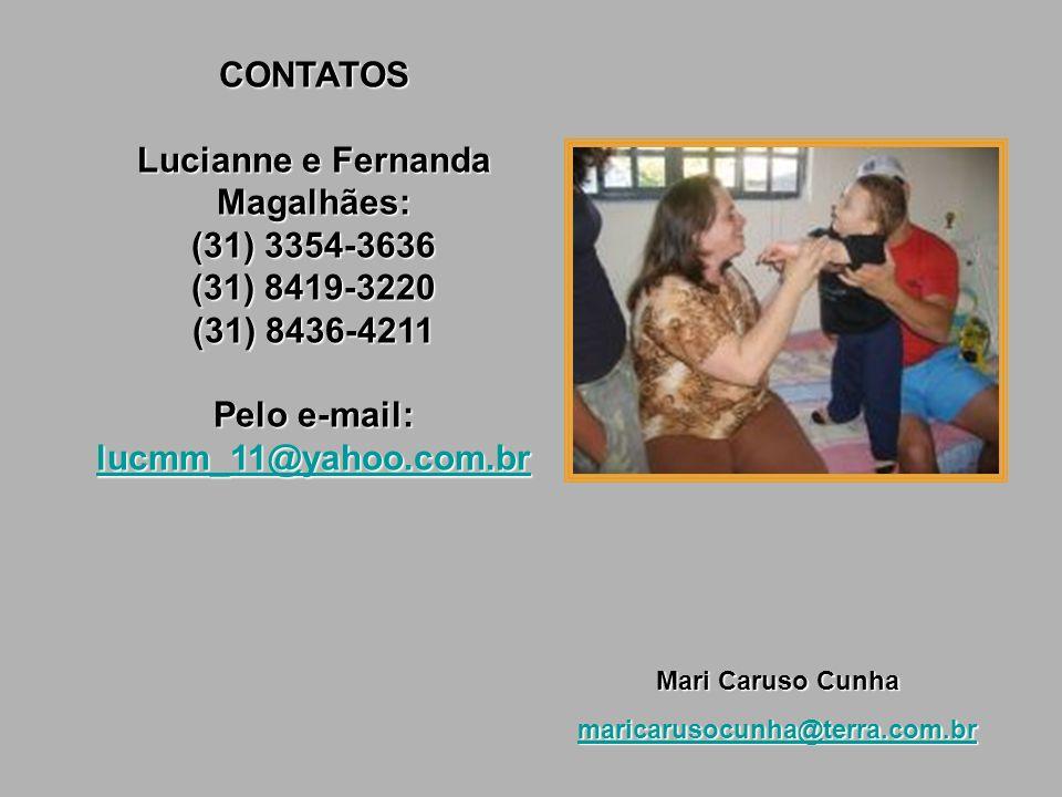 CONTATOS Lucianne e Fernanda Magalhães: (31) 3354-3636 (31) 8419-3220 (31) 8436-4211 Pelo e-mail: llll uuuu cccc mmmm mmmm ____ 1111 1111 @@@@ yyyy aaaa hhhh oooo oooo....