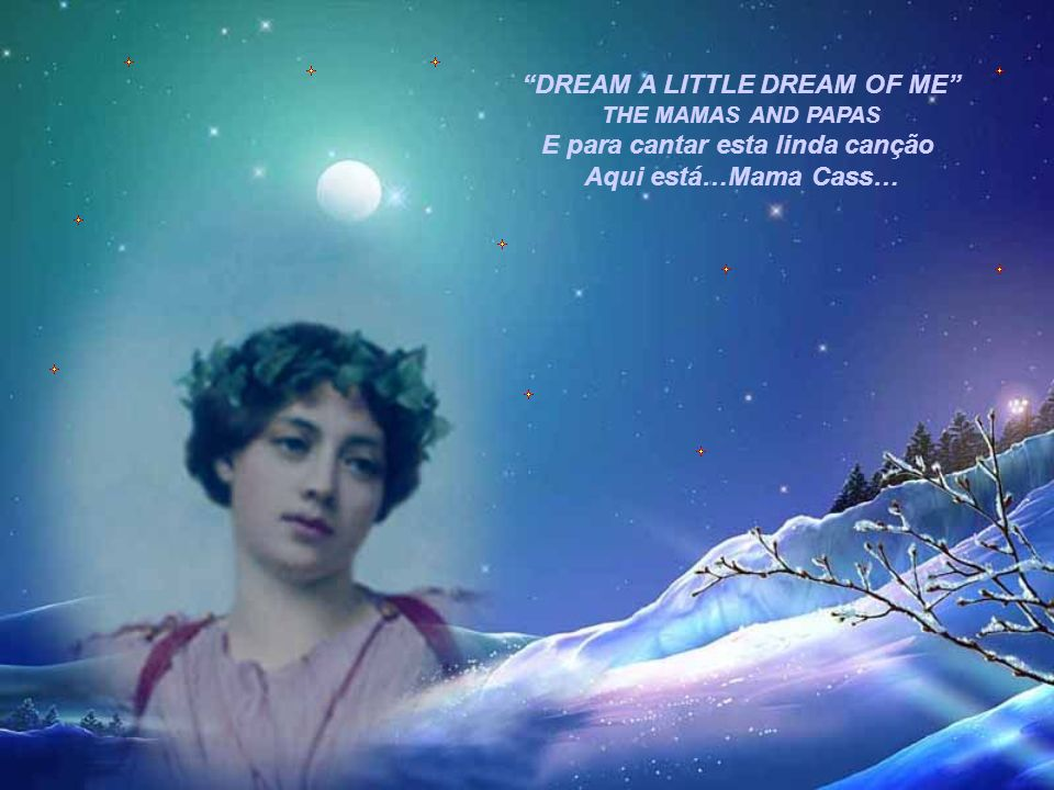 DREAM A LITTLE DREAM OF ME THE MAMAS AND PAPAS E para cantar esta linda canção Aqui está…Mama Cass…