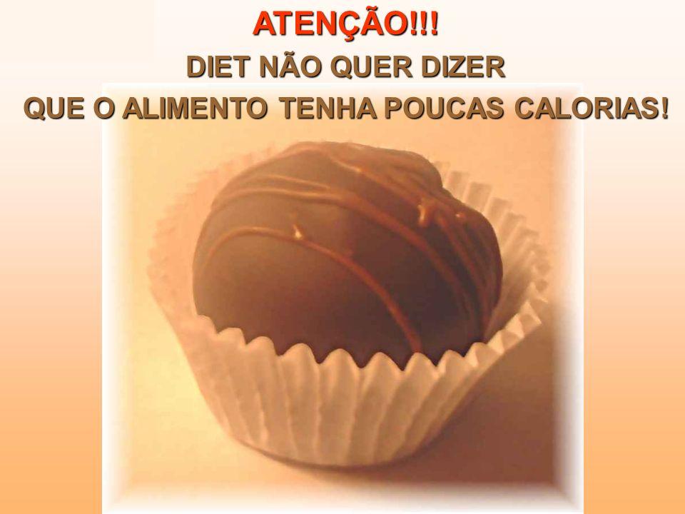 ATENÇÃO!!! DIET NÃO QUER DIZER QUE O ALIMENTO TENHA POUCAS CALORIAS!