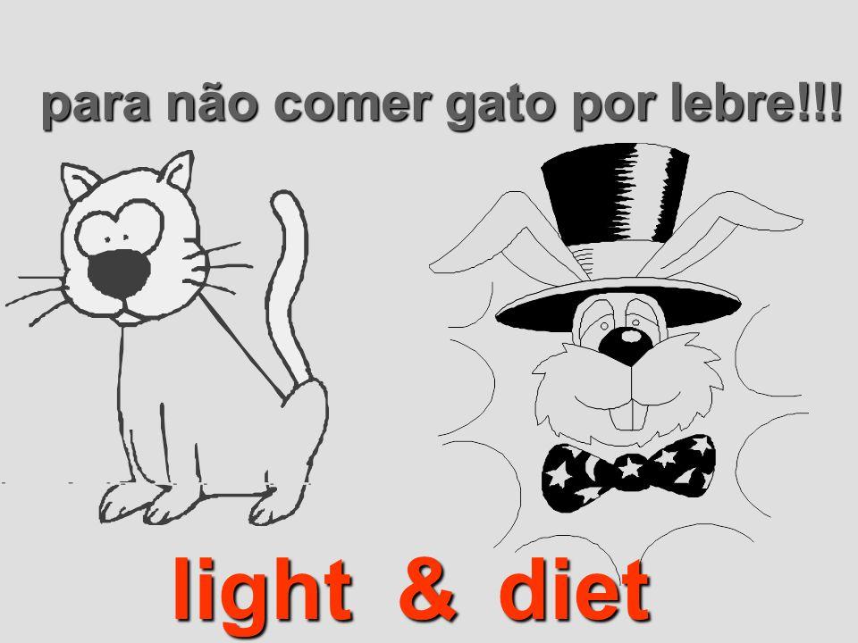 para não comer gato por lebre!!! dietlight&