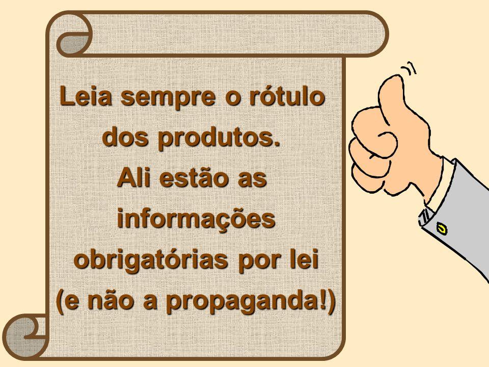 Leia sempre o rótulo dos produtos. Ali estão as informações obrigatórias por lei (e não a propaganda!)