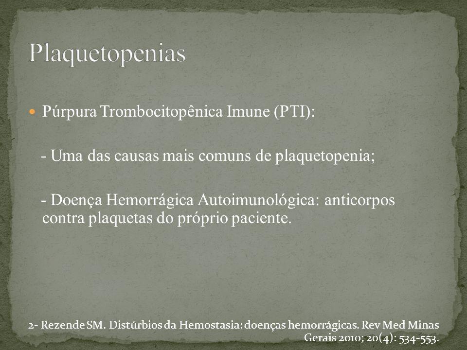 Púrpura Trombocitopênica Imune (PTI): - Uma das causas mais comuns de plaquetopenia; - Doença Hemorrágica Autoimunológica: anticorpos contra plaquetas