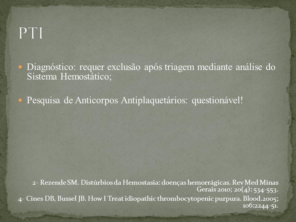 Diagnóstico: requer exclusão após triagem mediante análise do Sistema Hemostático; Pesquisa de Anticorpos Antiplaquetários: questionável! 2- Rezende S