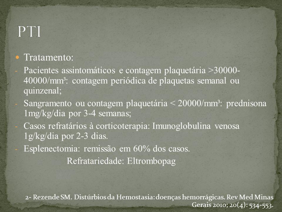 Tratamento: - Pacientes assintomáticos e contagem plaquetária >30000- 40000/mm³: contagem periódica de plaquetas semanal ou quinzenal; - Sangramento o