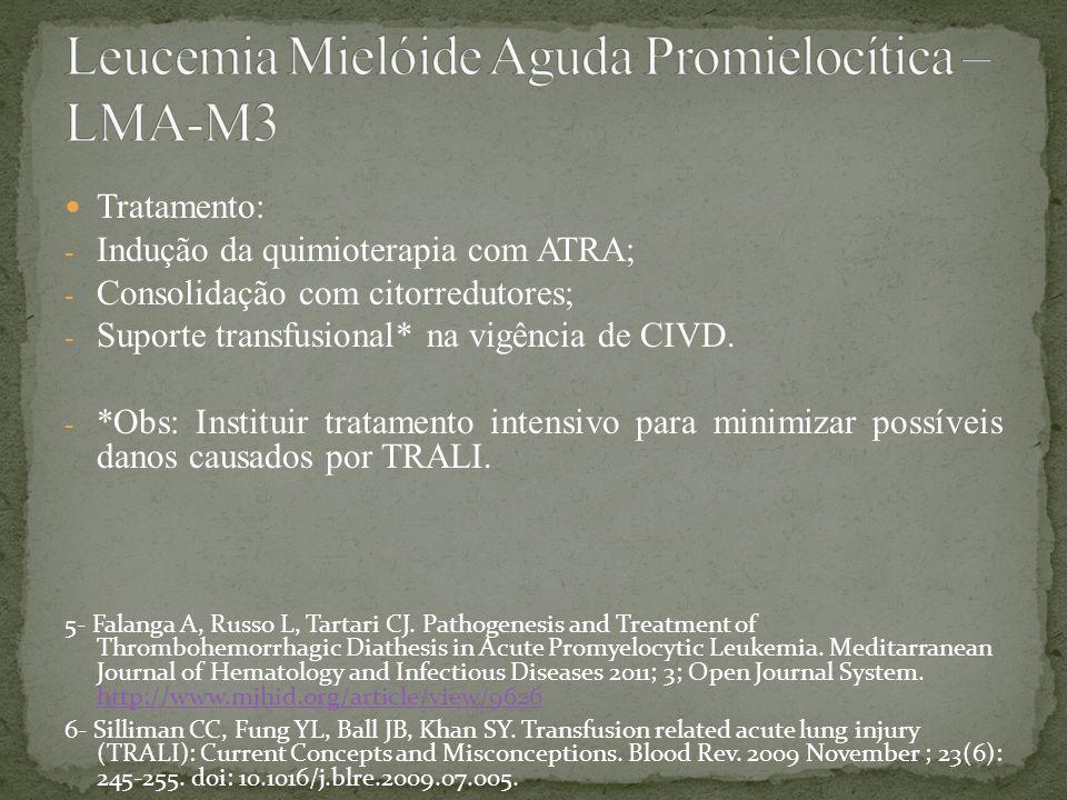 Tratamento: - Indução da quimioterapia com ATRA; - Consolidação com citorredutores; - Suporte transfusional* na vigência de CIVD. - *Obs: Instituir tr
