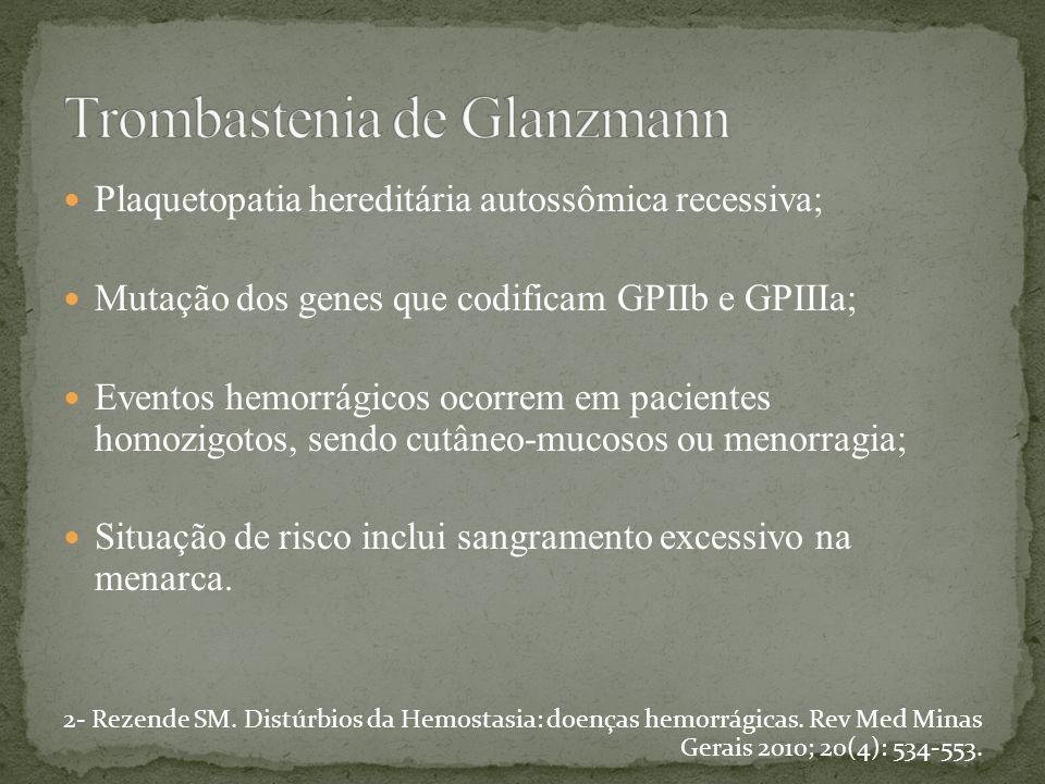Plaquetopatia hereditária autossômica recessiva; Mutação dos genes que codificam GPIIb e GPIIIa; Eventos hemorrágicos ocorrem em pacientes homozigotos