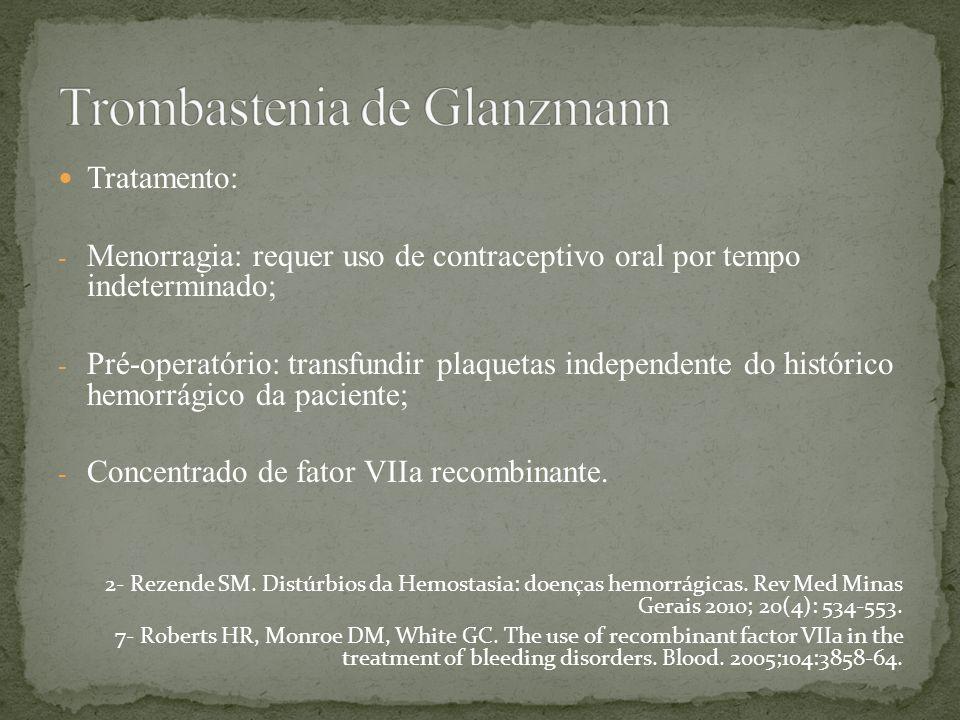 Tratamento: - Menorragia: requer uso de contraceptivo oral por tempo indeterminado; - Pré-operatório: transfundir plaquetas independente do histórico