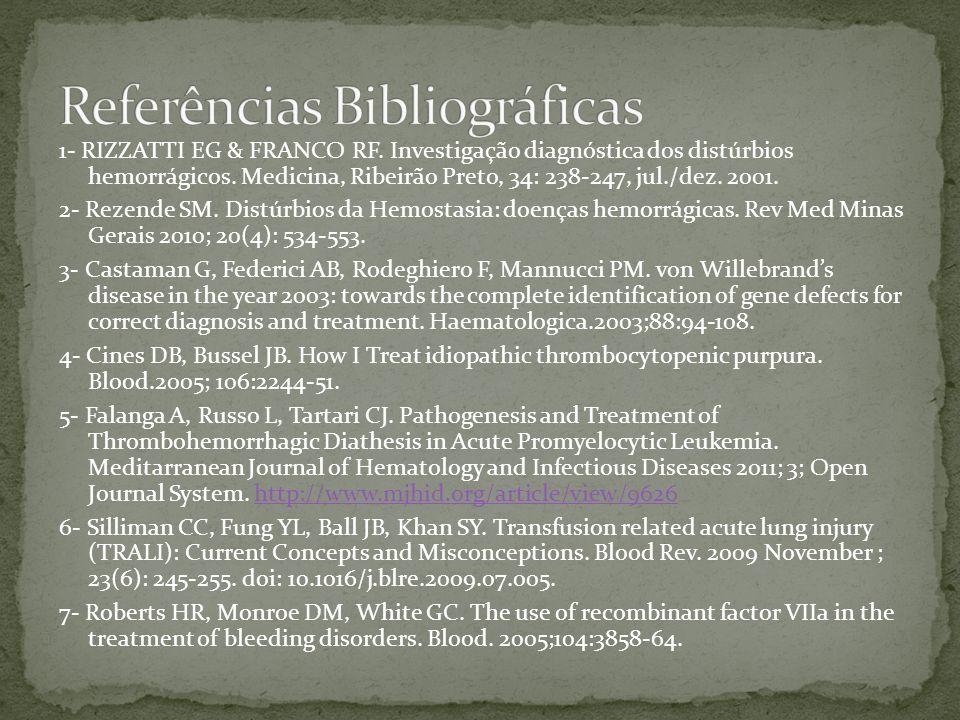 1- RIZZATTI EG & FRANCO RF. Investigação diagnóstica dos distúrbios hemorrágicos. Medicina, Ribeirão Preto, 34: 238-247, jul./dez. 2001. 2- Rezende SM
