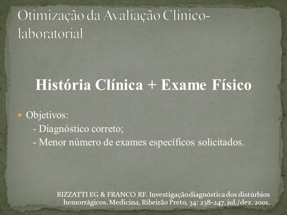 História Clínica + Exame Físico Objetivos: - Diagnóstico correto; - Menor número de exames específicos solicitados. RIZZATTI EG & FRANCO RF. Investiga