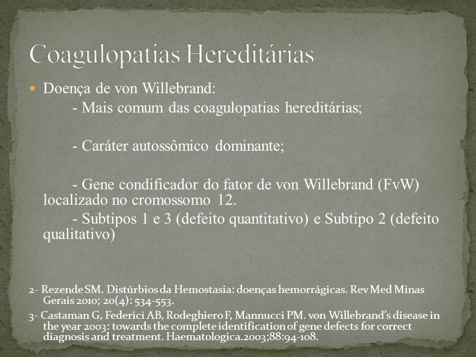 Doença de von Willebrand: - Mais comum das coagulopatias hereditárias; - Caráter autossômico dominante; - Gene condificador do fator de von Willebrand