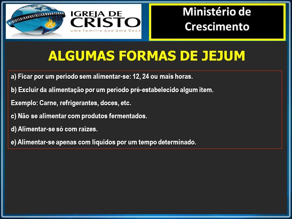 ALGUMAS FORMAS DE JEJUM Ministério de Crescimento a) Ficar por um período sem alimentar-se: 12, 24 ou mais horas. b) Excluir da alimentação por um per