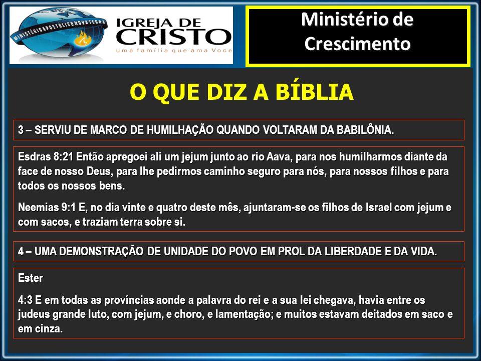O QUE DIZ A BÍBLIA Ministério de Crescimento 3 – SERVIU DE MARCO DE HUMILHAÇÃO QUANDO VOLTARAM DA BABILÔNIA. Esdras 8:21 Então apregoei ali um jejum j