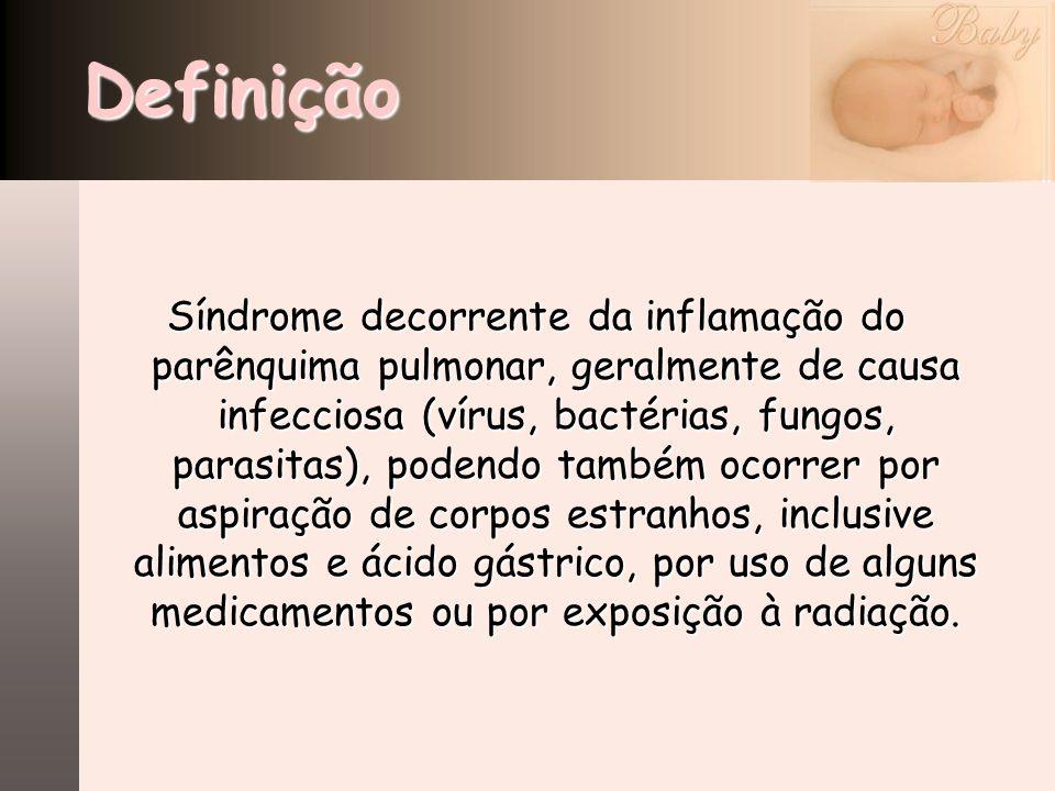Definição Síndrome decorrente da inflamação do parênquima pulmonar, geralmente de causa infecciosa (vírus, bactérias, fungos, parasitas), podendo tamb