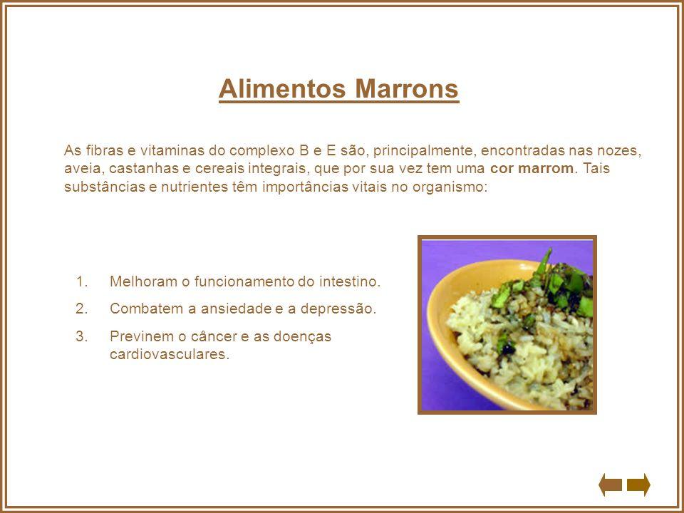 Alimentos Marrons As fibras e vitaminas do complexo B e E são, principalmente, encontradas nas nozes, aveia, castanhas e cereais integrais, que por su