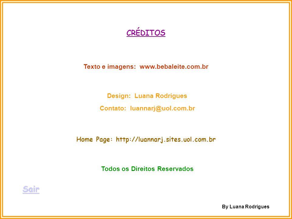 Texto e imagens: www.bebaleite.com.br Design: Luana Rodrigues Contato: luannarj@uol.com.br Todos os Direitos Reservados Home Page: http://luannarj.sit