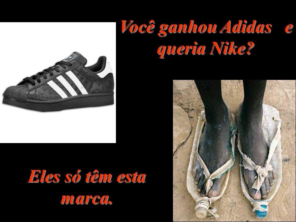 Você ganhou Adidas e queria Nike? Eles só têm esta marca.