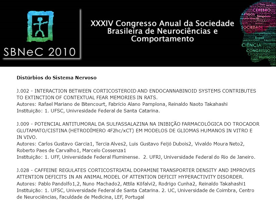 Distúrbios do Sistema Nervoso J.002 - INTERACTION BETWEEN CORTICOSTEROID AND ENDOCANNABINOID SYSTEMS CONTRIBUTES TO EXTINCTION OF CONTEXTUAL FEAR MEMO