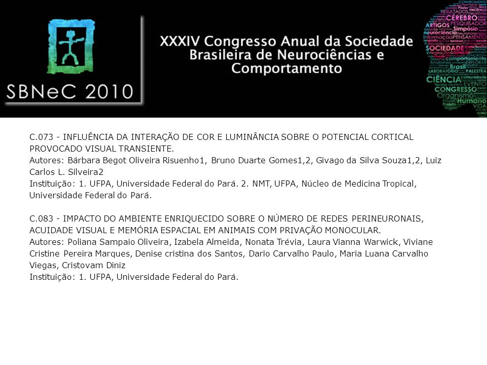 C.073 - INFLUÊNCIA DA INTERAÇÃO DE COR E LUMINÂNCIA SOBRE O POTENCIAL CORTICAL PROVOCADO VISUAL TRANSIENTE. Autores: Bárbara Begot Oliveira Risuenho1,