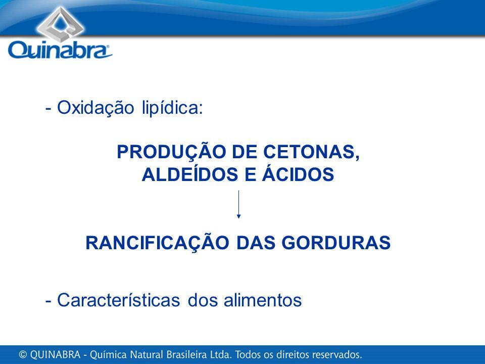 - Oxidação lipídica: - Características dos alimentos PRODUÇÃO DE CETONAS, ALDEÍDOS E ÁCIDOS RANCIFICAÇÃO DAS GORDURAS